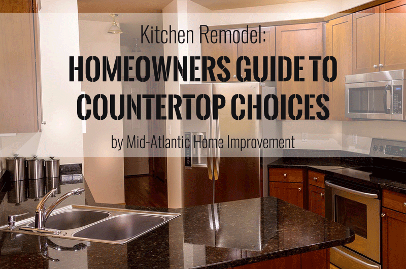 Kitchen Remodel: Homeowners Guide to Countertop Choices by Mid-Atlantic Home Improvement