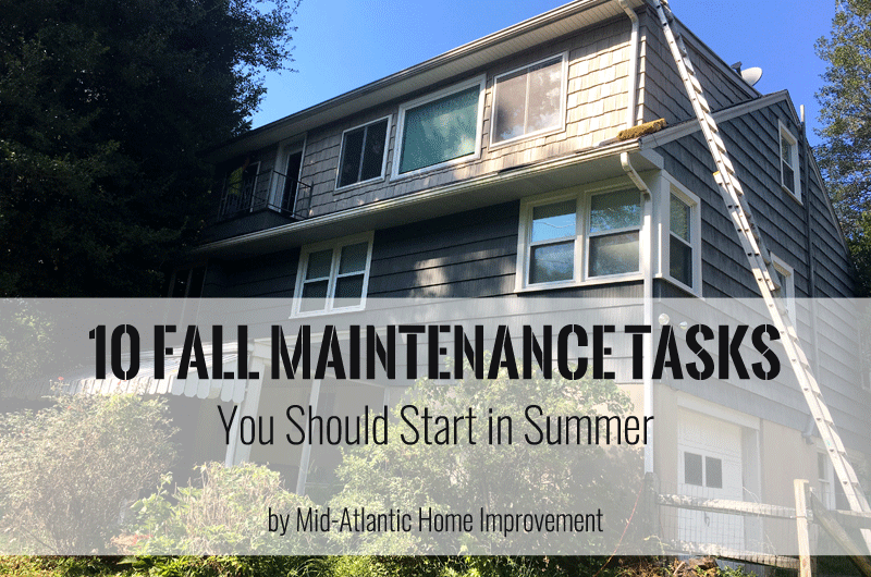 10 Fall Maintenance Tasks You Should Start in Summer by Mid-Atlantic Home Improvement