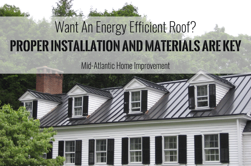 Want An Energy Efficient Roof? Proper Installation And Materials Are Key