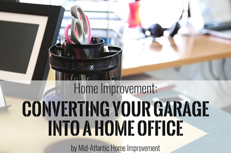 Home office in garage One Bedroom Apartment Home Improvement Tips For Converting Your Garage Into Home Office Charlottesville Culpeper Va General Contractor Home Improvement Converting Your Garage Into Home Office